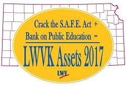 A graphic that shows a map of Kansas with county lines in red and a large gold oval with the words: Crack the SAFE Act + Bank on Public Education = LWVK Assets 2017. At the bottom of the graphic is a League of Women Voters logo, the letters LWV with a red swoosh.